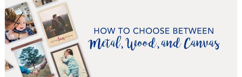 How to Choose Between Metal, Wood, or Canvas