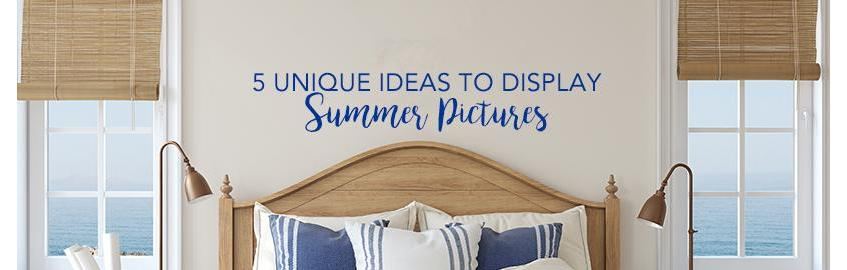 5 Unique Ideas to Display Your Summer Photos