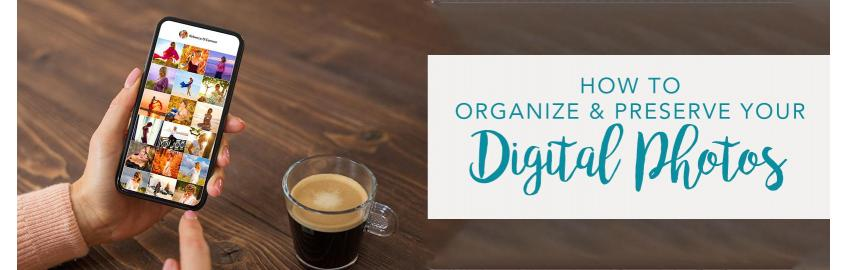 How to Organize and Preserve Your Digital Photos