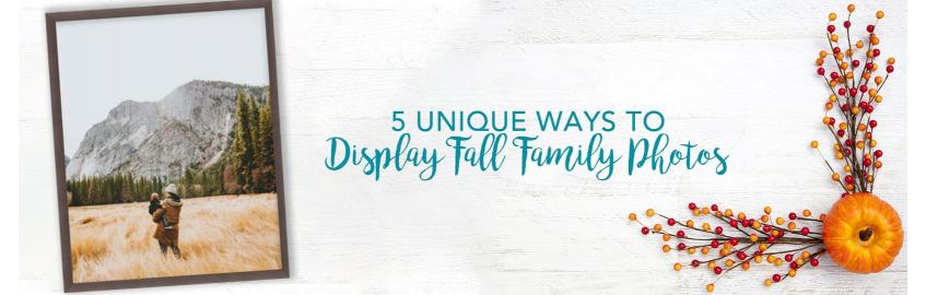 5 Unique Ways to Display Fall Family Photos