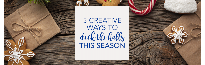 5 Creative Ways to Deck the Halls this Season