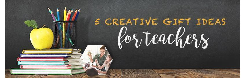 5 Creative Gift Ideas for Teachers