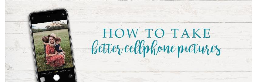How to Take Better Cell Phone Pictures