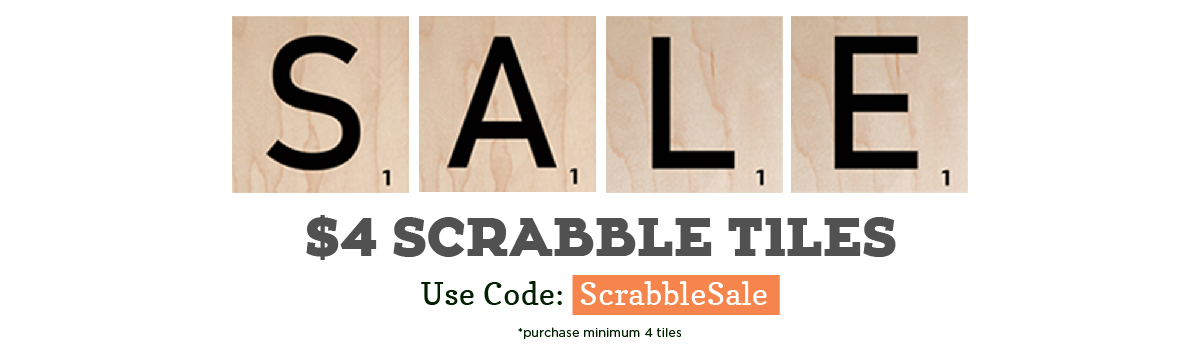Use code ScrabbleSale to save when you buy 4 or more tiles. $4 each!